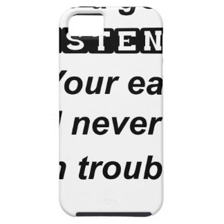 be a good listener.your ears will never get in tro iPhone 5 covers