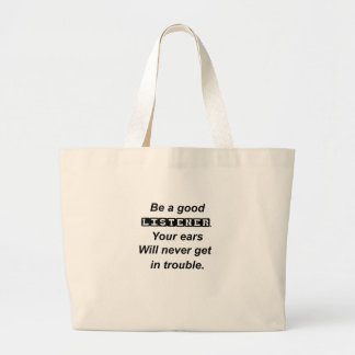 be a good listener.your ears will never get in tro large tote bag
