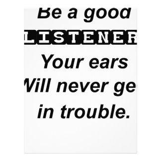 be a good listener.your ears will never get in tro letterhead