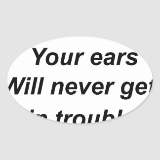 be a good listener.your ears will never get in tro oval sticker