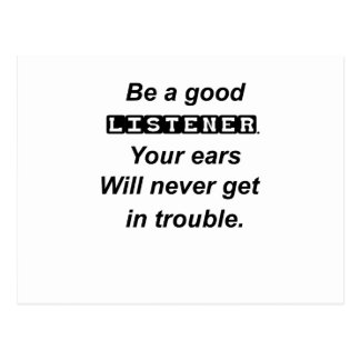 be a good listener.your ears will never get in tro postcard
