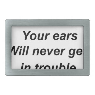 be a good listener.your ears will never get in tro rectangular belt buckle