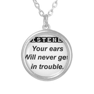 be a good listener.your ears will never get in tro silver plated necklace