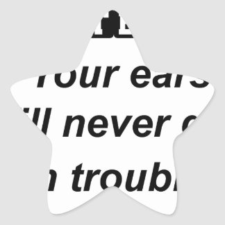 be a good listener.your ears will never get in tro star sticker