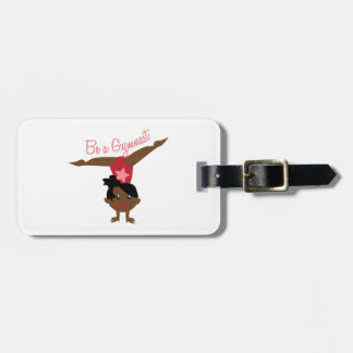 Be A Gymnast Luggage Tag