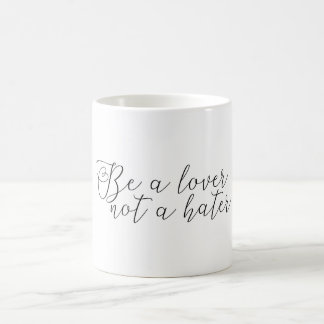 Be a lover, not a hater coffee mug