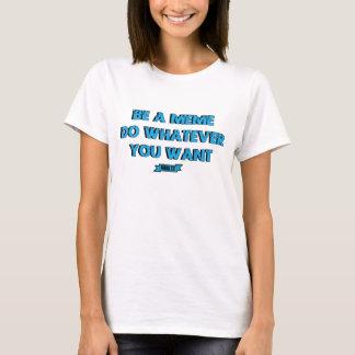 BE A MEME - T-Shirt