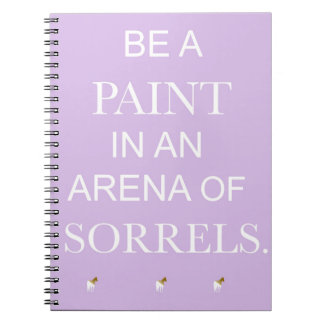 Be A Paint in An Arena of Sorrels Purple Notebook