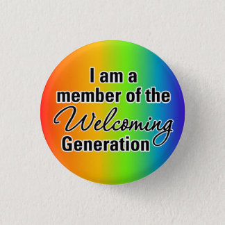 Be a part of the Welcoming Generation 1 Inch Round Button