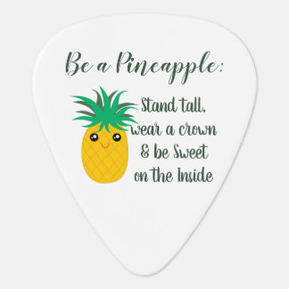 Be A Pineapple Inspirational Motivational Quote Guitar Pick