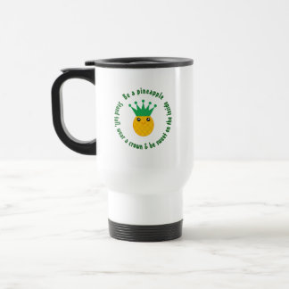 Be A Pineapple Inspirational Quote Travel Mug