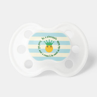 Be A Pineapple Inspirational Quote Unisex Baby Pacifier