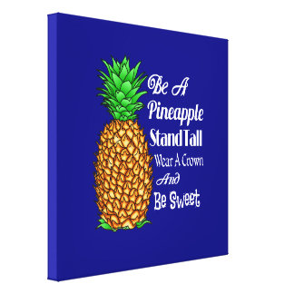 Be a Pineapple Stand Tall Wear a Crown Be Sweet Canvas Print