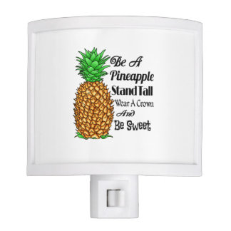 Be a Pineapple Stand Tall Wear a Crown Be Sweet Nite Light