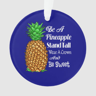 Be a Pineapple Stand Tall Wear a Crown Be Sweet Ornament