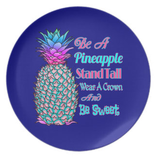 Be a Pineapple Stand Tall Wear a Crown Be Sweet Plate