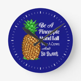 Be a Pineapple Stand Tall Wear a Crown Be Sweet Round Clock