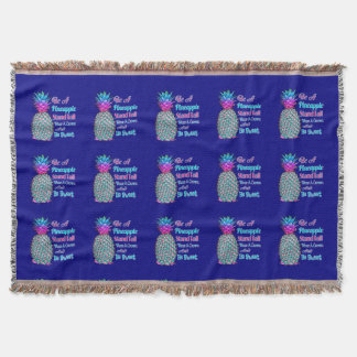 Be a Pineapple Stand Tall Wear a Crown Be Sweet Throw Blanket