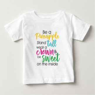 Be A Pineapple Wear A Crown & Be Sweet Inside Baby T-Shirt