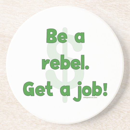 Be A Rebel Get A Job Coaster