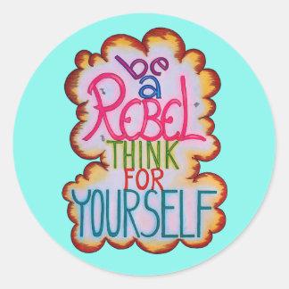 Be a Rebel Sticker / Freethinker Sticker