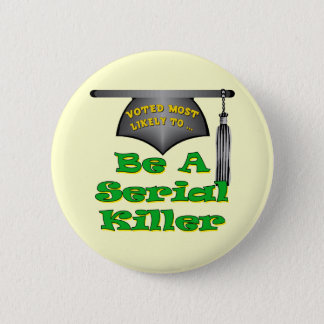 Be A Serial Killer 2 Inch Round Button
