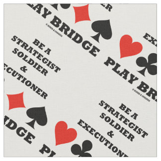 Be A Strategist Soldier Executioner Play Bridge Fabric