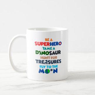 Be A Superhero Tame A Dinosaur Coffee Mug