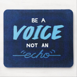 Be a voice, not an echo mouse pad