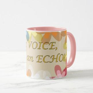 Be a VOICE, Not an ECHO! Mug