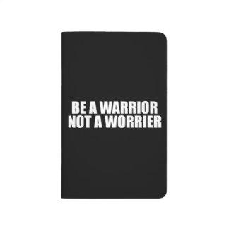 Be A Warrior, Not A Worrier - Motivational Words Journal