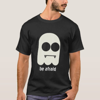 Be Afraid - Ghoast Studios T-Shirt