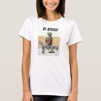 Be Afreud T-Shirt