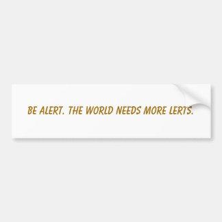 Be alert. The world needs more lerts. Bumper Sticker