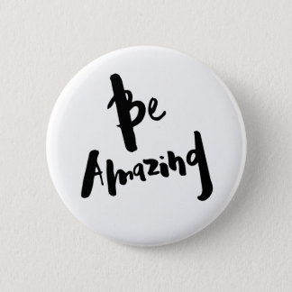 """Be Amazing"" - Button Badge"