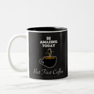 Be Amazing Today But First Coffee Two-Tone Coffee Mug