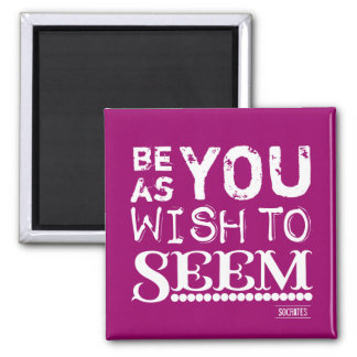 Be As You Wish To Seem Square Magnet