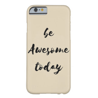 Be Awesome today Barely There iPhone 6 Case