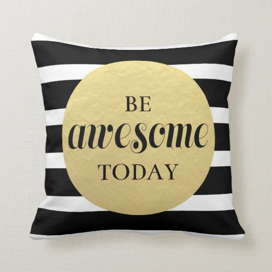Be Awesome Today Black White + Gold Pillow
