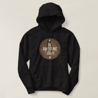 Be awesome today hoodie