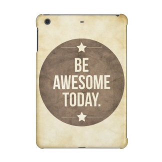 Be awesome today iPad mini retina covers
