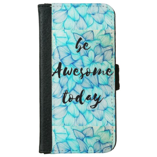 Be Awesome Today Iphone 6/6s Wallet Case iPhone 6 Wallet Case