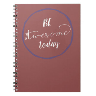 Be Awesome Today Note Books