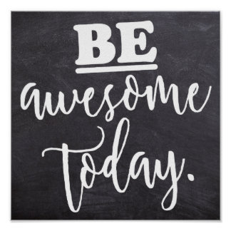 Be AWESOME today - Positive Motivational Poster
