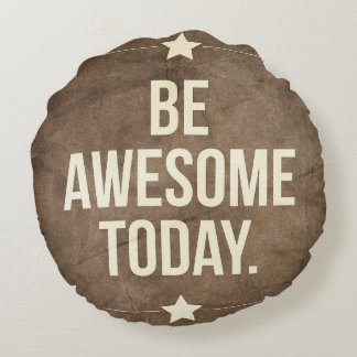Be awesome today round pillow