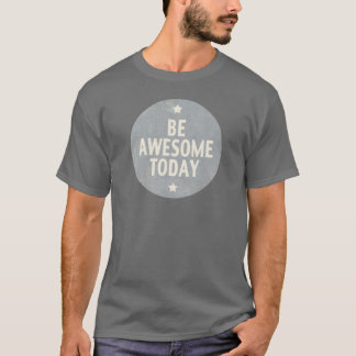Be Awesome Today T-Shirt