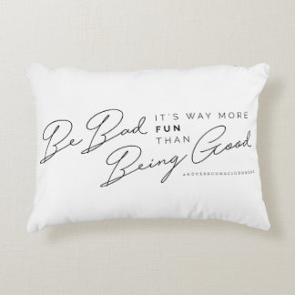 Be Bad, It's Way More Fun Then Being Good Pillow
