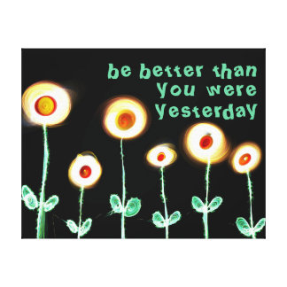 Be better than you were yesterday wrapped canvas