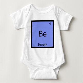 Be - Beverly Funny Chemistry Element Symbol Name T Baby Bodysuit
