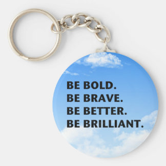 Be Bold Be Brilliant Basic Round Button Keychain